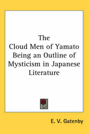 The Cloud Men of Yamato Being an Outline of Mysticism in Japanese Literature by E. V. Gatenby image