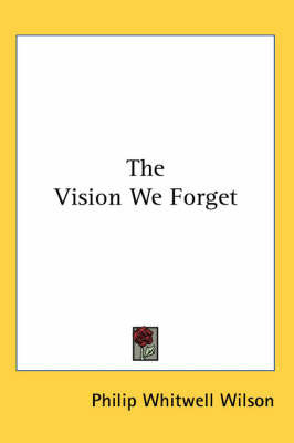 The Vision We Forget by Philip Whitwell Wilson