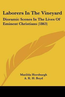 Laborers In The Vineyard: Dioramic Scenes In The Lives Of Eminent Christians (1863) by Matilda Horsburgh