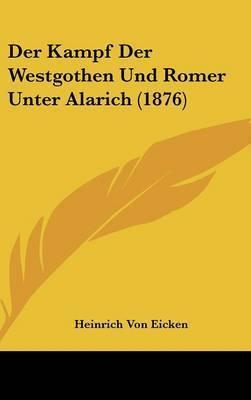 Der Kampf Der Westgothen Und Romer Unter Alarich (1876) by Heinrich Von Eicken