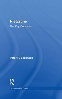 Nietzsche: The Key Concepts by Peter R Sedgwick image