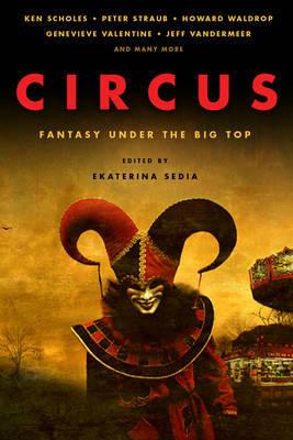 Circus: Fantasy Under the Big Top by Jeff VanderMeer