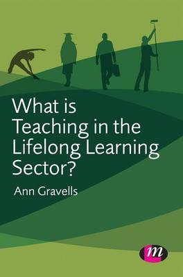 What is Teaching in the Lifelong Learning Sector? by Ann Gravells