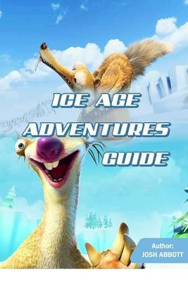 Ice Age Adventures Guide by Josh Abbott