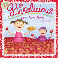 Pinkalicious: Apples, Apples, Apples! by Victoria Kann