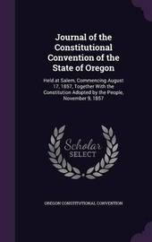 Journal of the Constitutional Convention of the State of Oregon by Oregon Constitutional Convention image