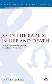 John the Baptist in Life and Death by Gary Yamasaki