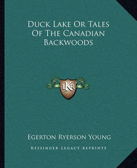 Duck Lake or Tales of the Canadian Backwoods by Egerton Ryerson Young