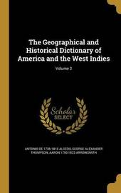 The Geographical and Historical Dictionary of America and the West Indies; Volume 2 by Antonio De 1736-1812 Alcedo