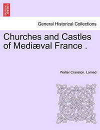 Churches and Castles of Medi Val France . by Walter Cranston Larned