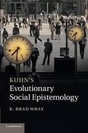 Kuhn's Evolutionary Social Epistemology by K. Brad Wray