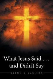 What Jesus Said . . . and Didn't Say by Glenn C Carlson image