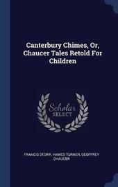 Canterbury Chimes, or Chaucer Tales Retold for Children by Francis Storr