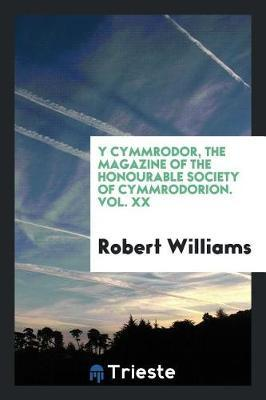Y Cymmrodor, the Magazine of the Honourable Society of Cymmrodorion. Vol. XX by Robert Williams image