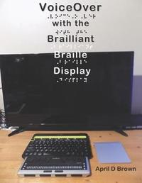VoiceOver With the Brailliant Braille Display by April D Brown