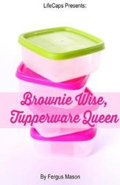 Brownie Wise, Tupperware Queen by Fergus Mason
