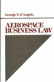 Aerospace Business Law by George V. D'Angelo