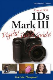 Canon EOS-1Ds Mark III Digital Field Guide by John Kraus