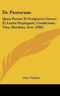 de Pastorum: Quos Poetae Et Scriptores Graeci Et Latini Depingunt, Condicione, Vita, Moribus, Arte (1906) by Otto Vischer image