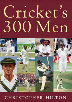 Cricket's 300 Men (+ 1) by Christopher Hilton