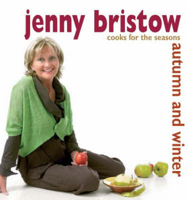Jenny Bristow Cooks for the Seasons by Jenny Bristow