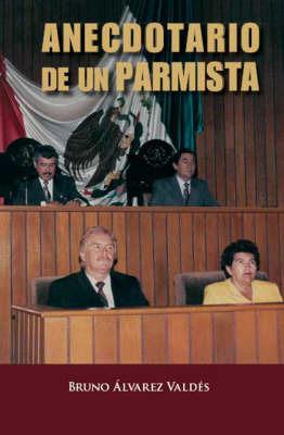 Anecdotario De Un Parmista by Bruno Alvarez Valdes