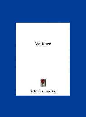 Voltaire by Colonel Robert Green Ingersoll