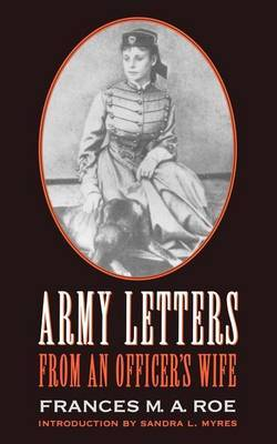 Army Letters from an Officer's Wife, 1871-1888 by Frances M.A. Roe