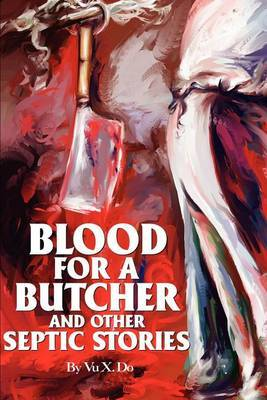 Blood for a Butcher and Other Septic Stories by Vu X. Do image
