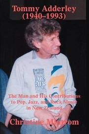 Tommy Adderley (1940-1993): The Man and His Contributions to Pop, Jazz, and Rock Music in New Zealand by Christine Mintrom image