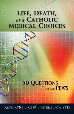 Life, Death, and Catholic Medical Choices by Kevin O'Neil