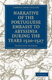 Narrative of the Portuguese Embassy to Abyssinia During the Years 1520-1527 by Francisco Munoz Alvarez