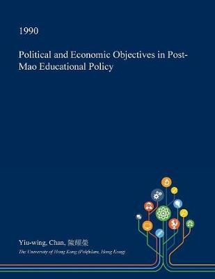 Political and Economic Objectives in Post-Mao Educational Policy by Yiu-Wing Chan
