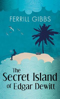 The Secret Island of Edgar Dewitt by Ferrill Gibbs image