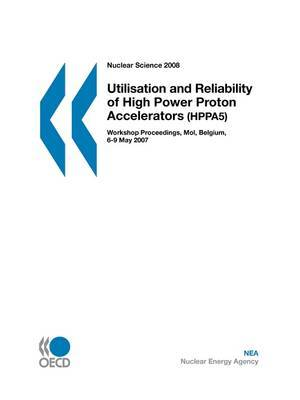 Nuclear Science Utilisation and Reliability of High Power Proton Accelerators by OECD Publishing