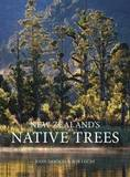 New Zealand's Native Trees: A Comprehensive Illustrated Encyclopedia by John Dawson