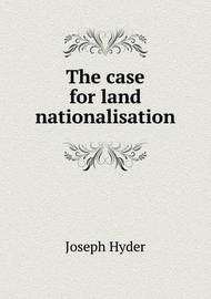 The Case for Land Nationalisation by Alfred Russel Wallace
