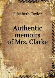 Authentic Memoirs of Mrs. Clarke by Elizabeth Taylor