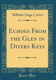 Echoes from the Glen in Divers Keys (Classic Reprint) by William Page Carter image