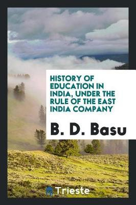 History of Education in India, Under the Rule of the East India Company by B.D. Basu image