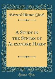 A Study in the Syntax of Alexandre Hardy (Classic Reprint) by Edward Hinman Sirich image