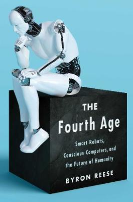 The Fourth Age by Byron Reese
