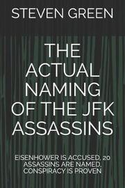The Actual Naming of the JFK Assassins by Steven Green