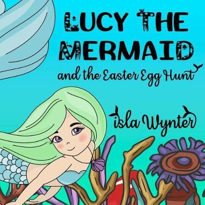 Lucy the Mermaid and the Easter Egg Hunt by Isla Wynter image