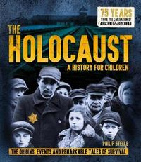 The Holocaust: A History for Children by Philip Steele