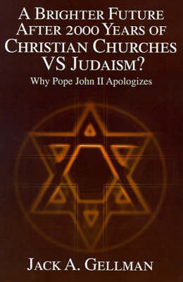 A Brighter Future After 2000 Years of Christian Churches vs. Judaism?: Why Pope John II Apologizes by Jack A. Gellman image