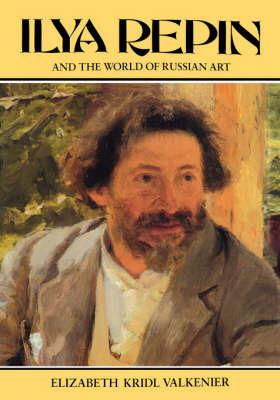 Ilya Repin and the World of Russian Art by Elizabeth Valkenier
