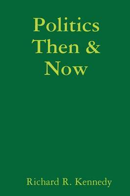 Politics Then & Now by Richard , R. Kennedy image