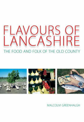 Flavours of Lancashire: The Food and Folk of the Old County by Malcolm Greenhalgh