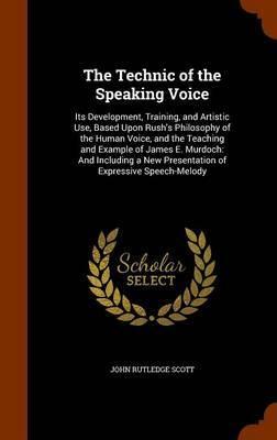 The Technic of the Speaking Voice by John Rutledge Scott